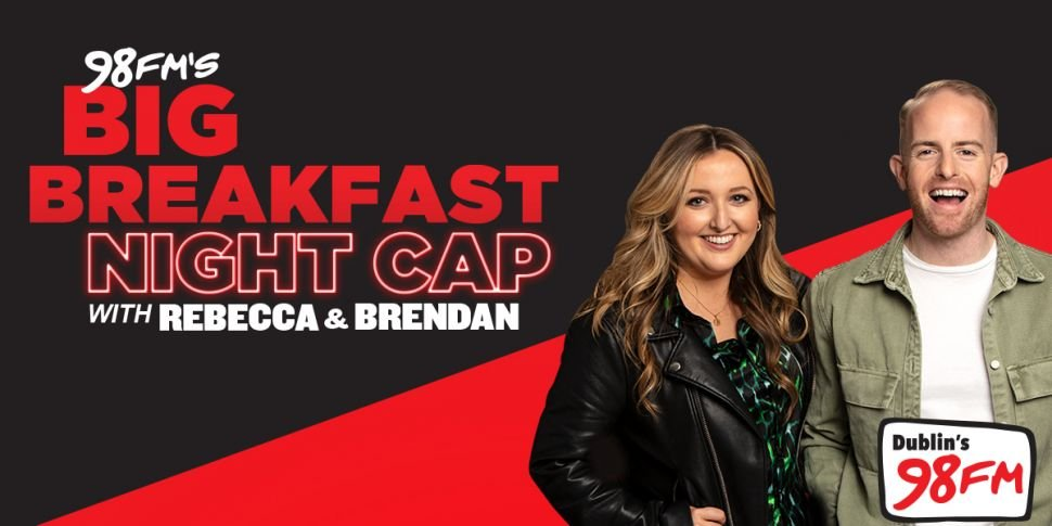 98FM's Big Breakfast Night Cap...