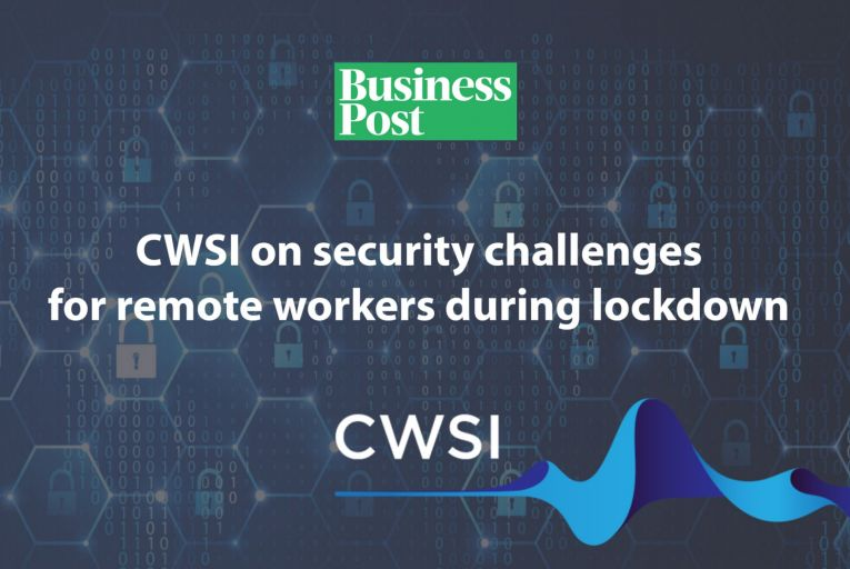 Emmet Ryan speaks to Paul Conaty, Principal Consultant at CWSI, about the challenges of maintaining privacy and security through remote working
