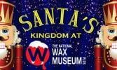 Santa's Kingdom at The National Wax Museum Plus