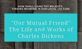Our Mutual Friend: The Life and Works of Charles Dickens