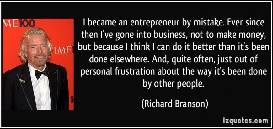 quote-i-became-an-entrepreneur-by-mistake-ever-since-then-i-ve-gone-into-business-not-to-make-money-richard-branson-213014