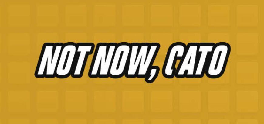 Not Now Cato Podcast