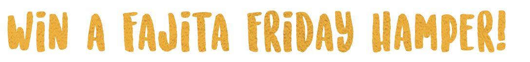 We're giving away another fab Fajita Friday hamper