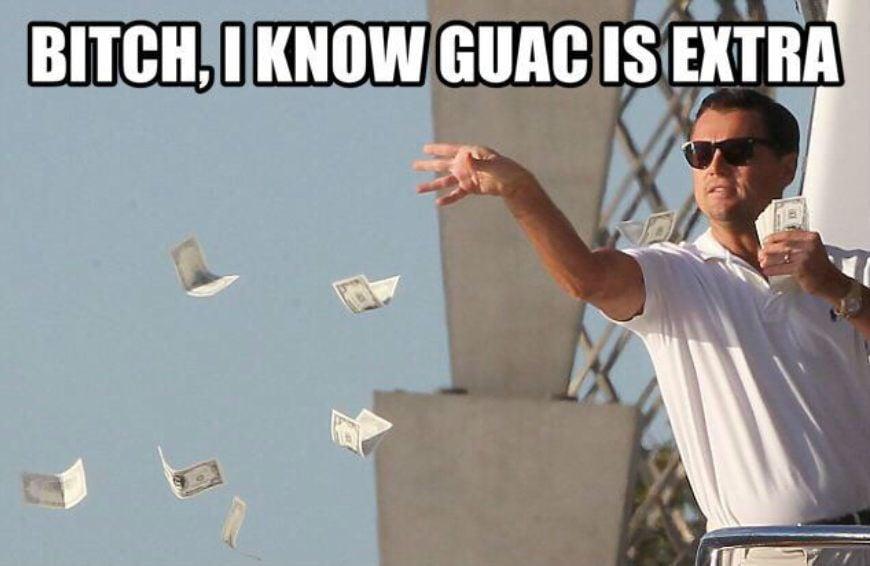 Bitch I Know Guac Is Extra Meme