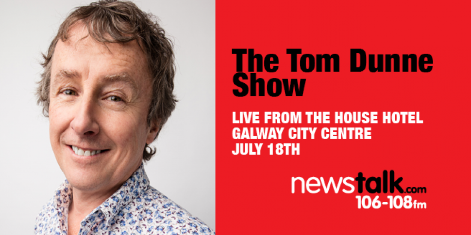 The Tom Dunne Show is on the r...