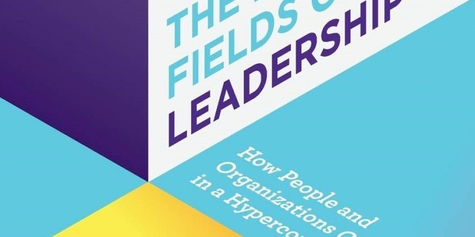 The Four Fields of Leadership...