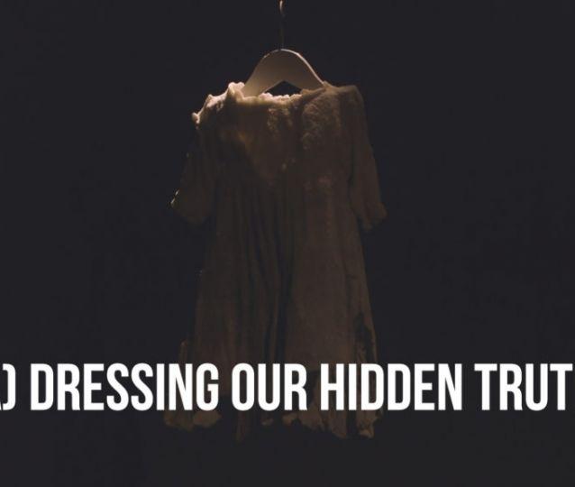 (A) Dressing Our Hidden Truths