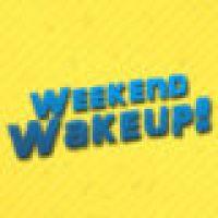 Weekend Wake Up