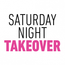 SATURDAY NIGHT TAKEOVER