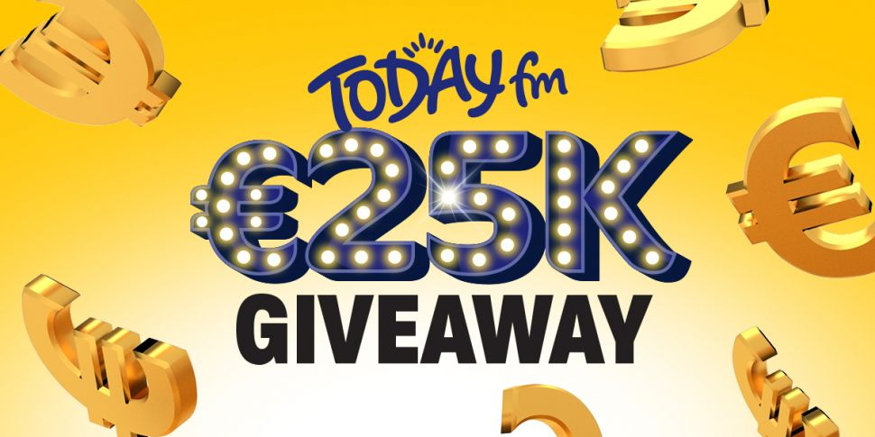 You can WIN 25K on Today FM th...